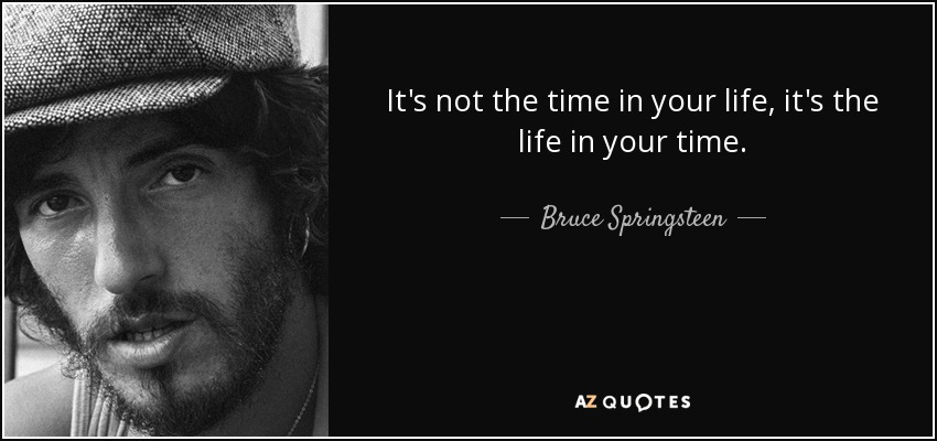 quote-it-s-not-the-time-in-your-life-it-s-the-life-in-your-time-bruce-springsteen-85-1-0198